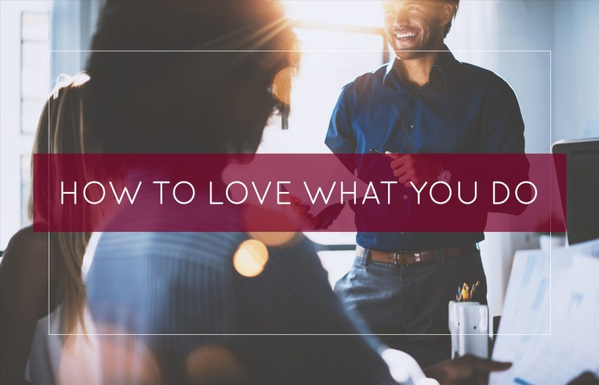 How To Love What You Do